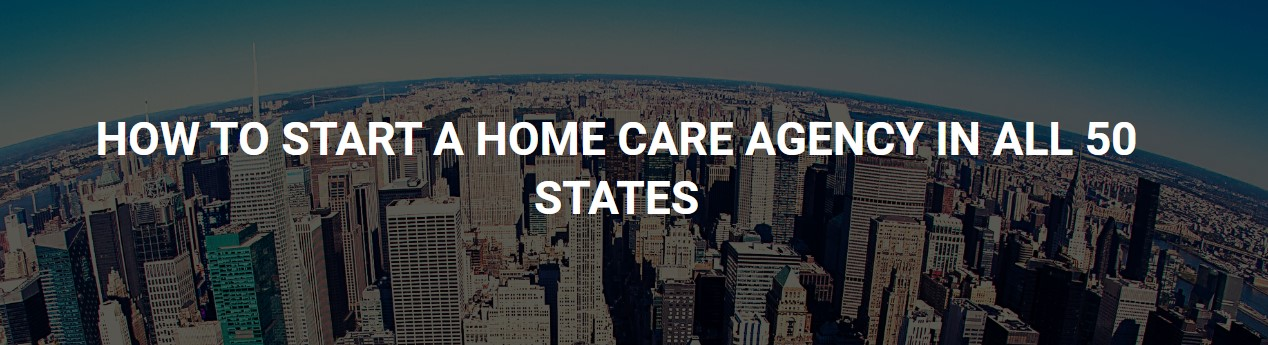 Starting a Home Care Agency 50 states